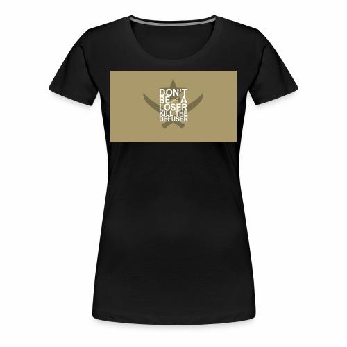 Don't be a loser kill the defuser - Women's Premium T-Shirt