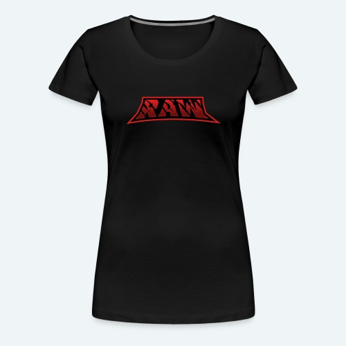 Raw - Women's Premium T-Shirt