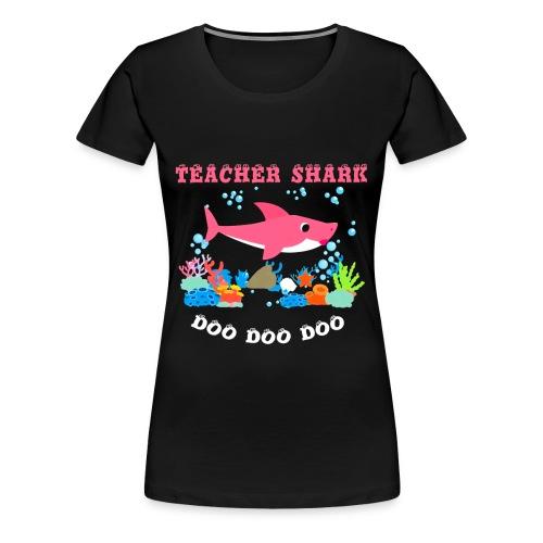 Teacher Shark Doo Doo Doo Funny t-shirt - Women's Premium T-Shirt
