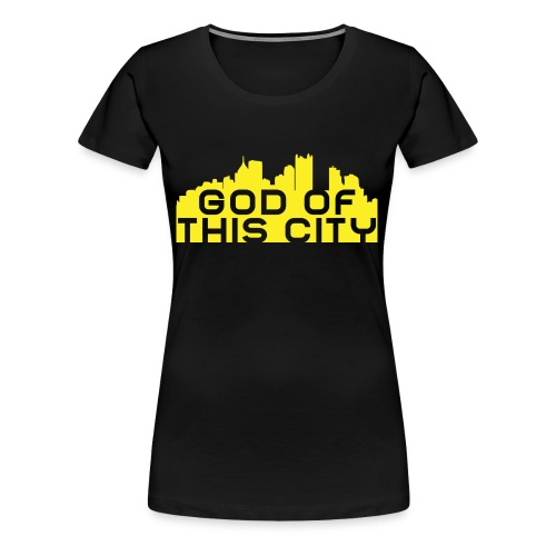 God Of This City - Women's Premium T-Shirt