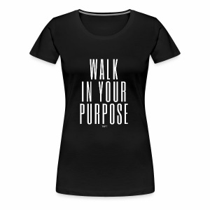 walk in your purpose-white - Women's Premium T-Shirt