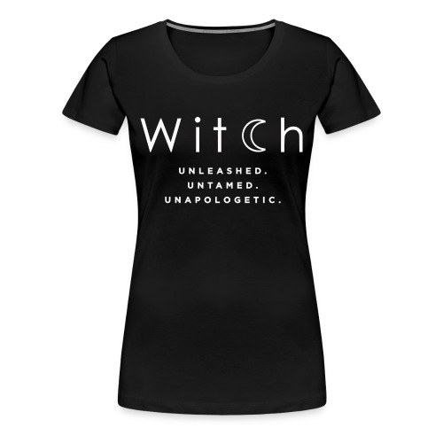 Witch unleashed untamed unapologetic shirt - Women's Premium T-Shirt