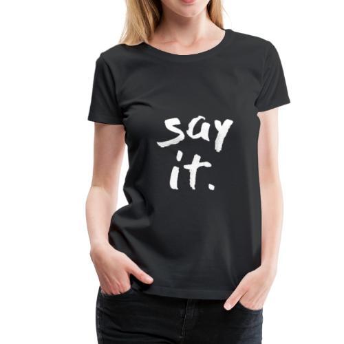Say it - Women's Premium T-Shirt