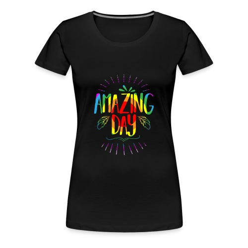 Amazing Day - Women's Premium T-Shirt