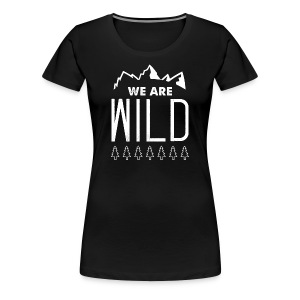 We Are Wild - Women's Premium T-Shirt