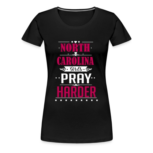 North Carolina Girls Pray Harder ai - Women's Premium T-Shirt
