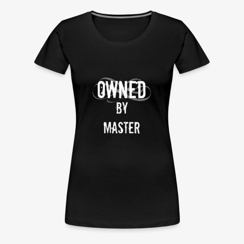 Owned by Master - Women's Premium T-Shirt