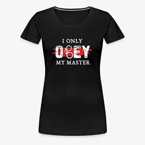 I Only Obey Master - Women's Premium T-Shirt