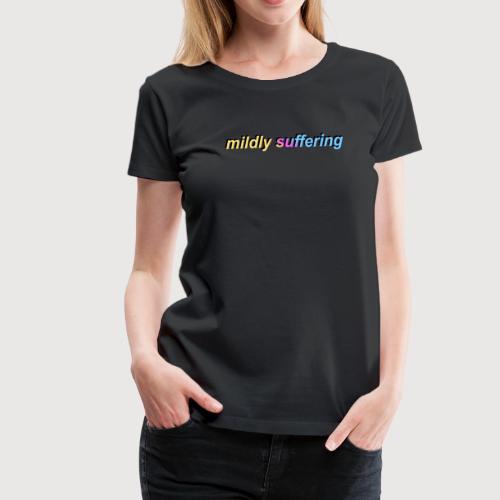 mildly suffering - Women's Premium T-Shirt
