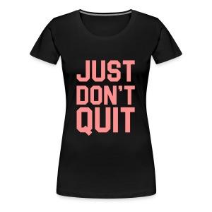 Just don't Quit- Just Do It - Women's Premium T-Shirt