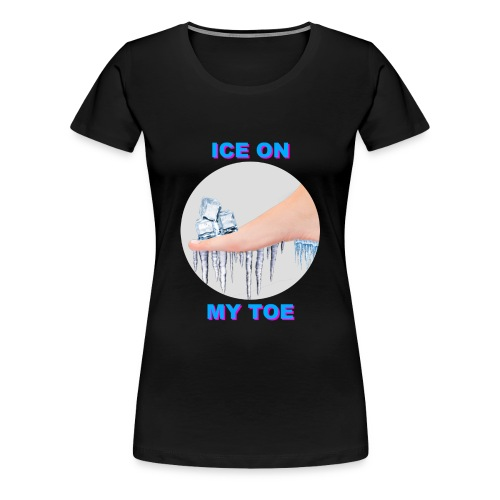 Ice on my Toe - PINK - Women's Premium T-Shirt