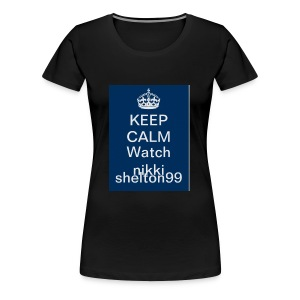 Keep calm watch Nikki Shelton 99 - Women's Premium T-Shirt