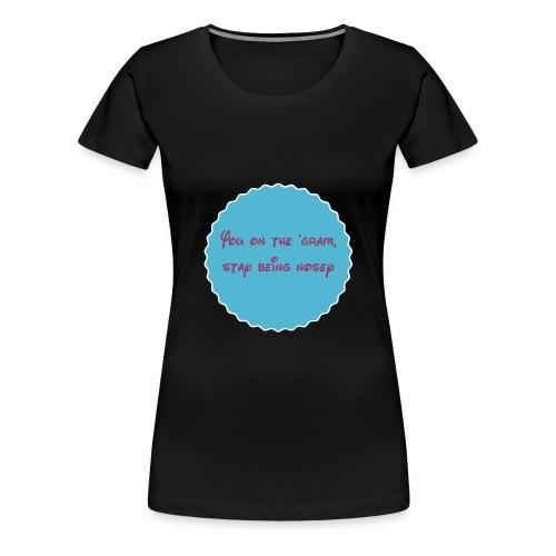 Nosey People on Instagram - Women's Premium T-Shirt