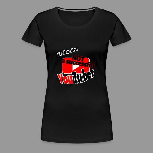 Hello I'm NOT a successful YouTuber - Women's Premium T-Shirt