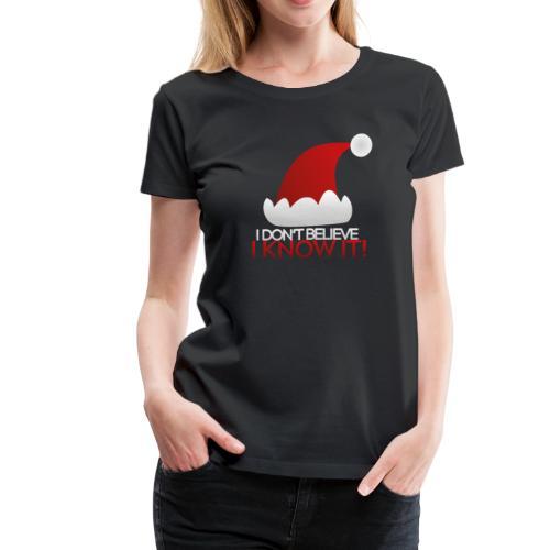 I don't believe in Santa Claus. I know it! - Women's Premium T-Shirt