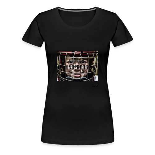 Believe in the underdog - Women's Premium T-Shirt