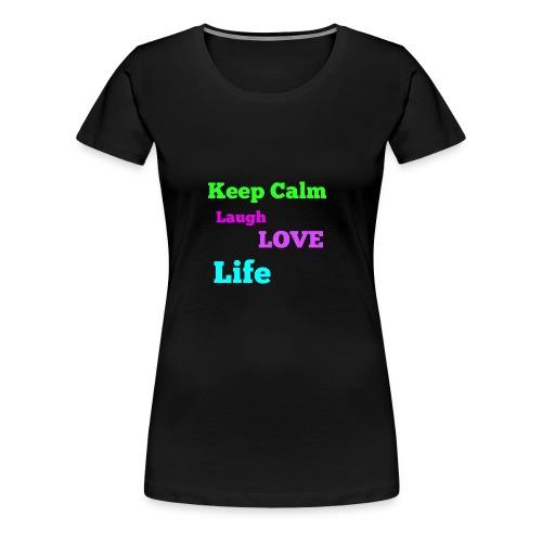 Keep Calm, Laugh, Love Life - Women's Premium T-Shirt
