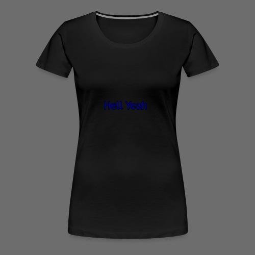 Hell Yeah - Women's Premium T-Shirt