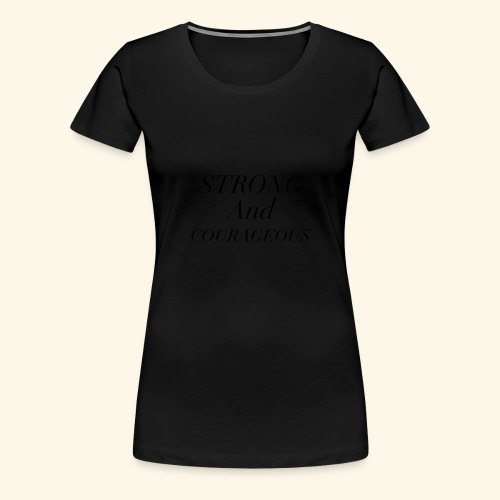 Strong and Courageous - Women's Premium T-Shirt