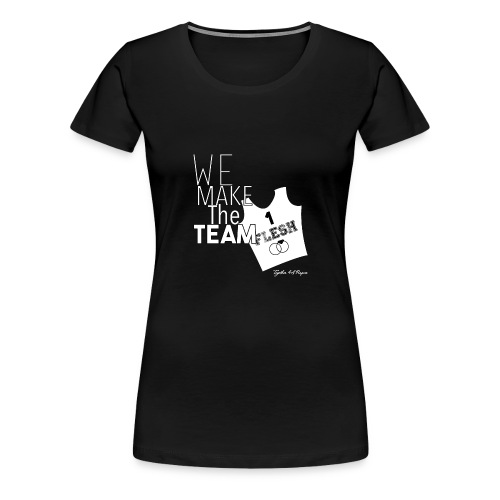 We Make The Team - Women's Premium T-Shirt