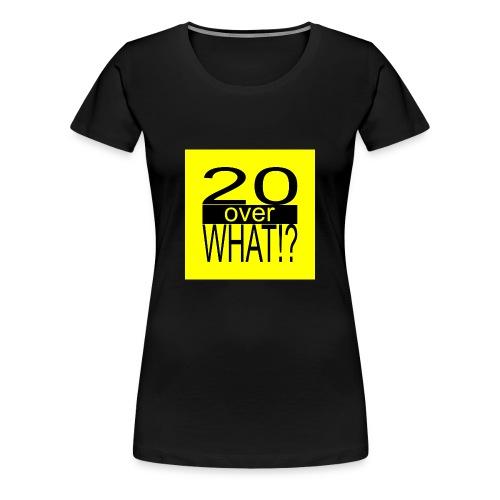 20 over WHAT!? logo (black/yellow) - Women's Premium T-Shirt