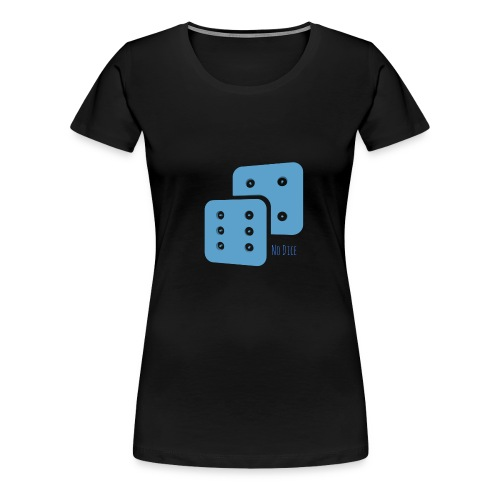 No Dice - Women's Premium T-Shirt