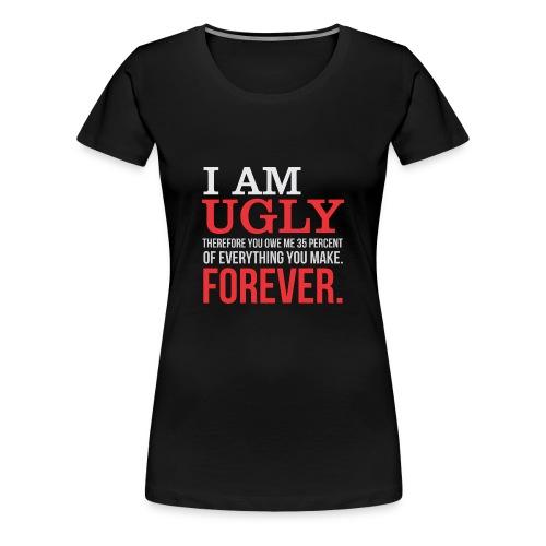 I AM UGLY - Women's Premium T-Shirt