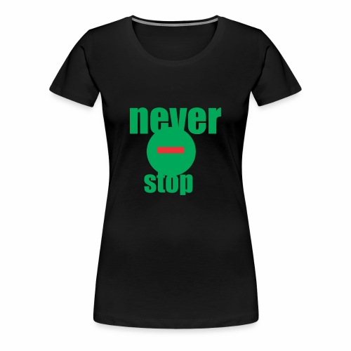 never stop - Women's Premium T-Shirt