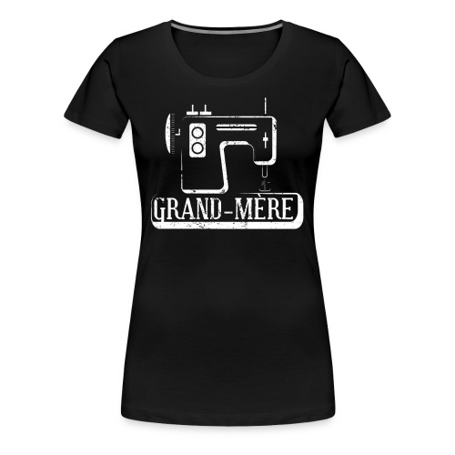 Grand Mere French Grandma Cross Stitch Sewing Machine - Women's Premium T-Shirt
