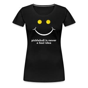 PIckleball Is Never A Bad Idea Pickleball Shirt - Women's Premium T-Shirt