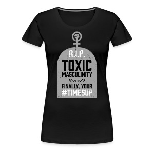 #TimesUp Shirt RIP Toxic Masculinity Times Up - Women's Premium T-Shirt