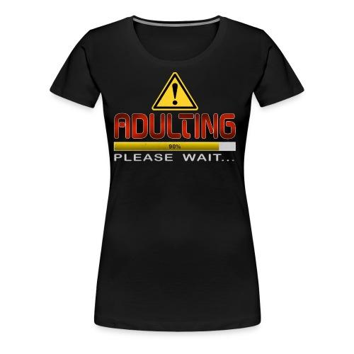 Adulting Please Wait - Women's Premium T-Shirt
