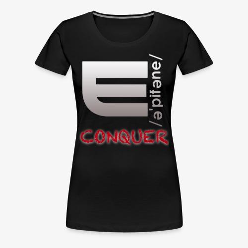 "EPIPHANY LIFESTYLE ""CONQUER"" - Women's Premium T-Shirt"