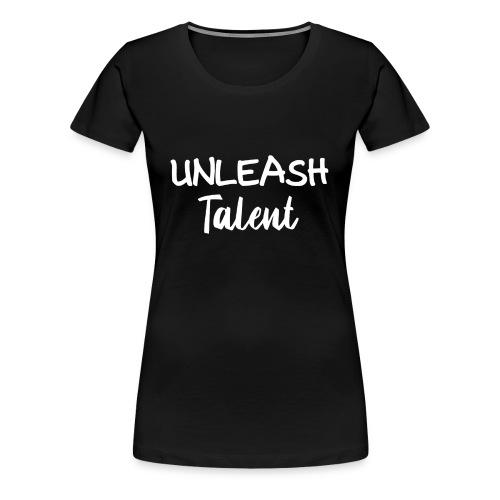 Unleash Talent T Shirt - Women's Premium T-Shirt
