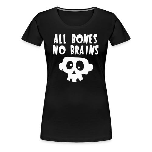 All Bones No Brains Halloween Skull Design - Women's Premium T-Shirt