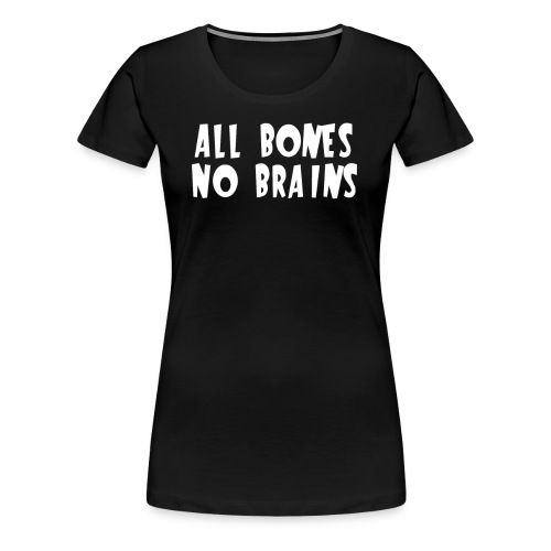 All Bones No Brains Halloween Design - Women's Premium T-Shirt