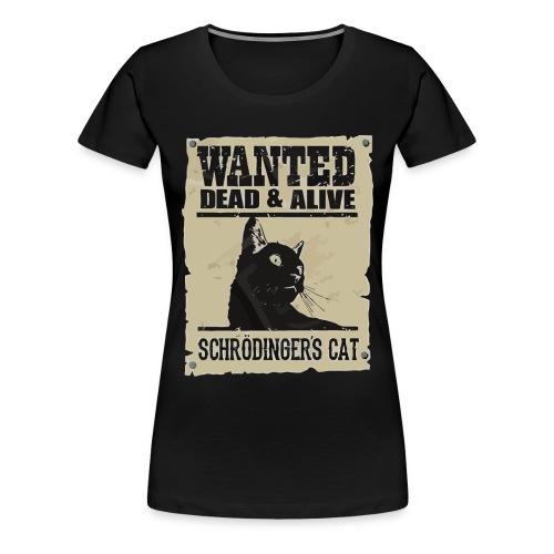Wanted dead & alive schrodinger's cat - Women's Premium T-Shirt