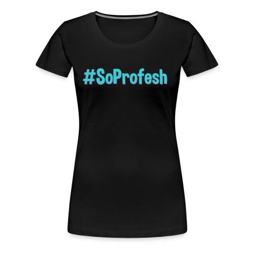 #SoProfesh - Women's Premium T-Shirt