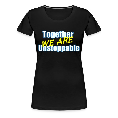 Together we are Unstoppable - Women's Premium T-Shirt