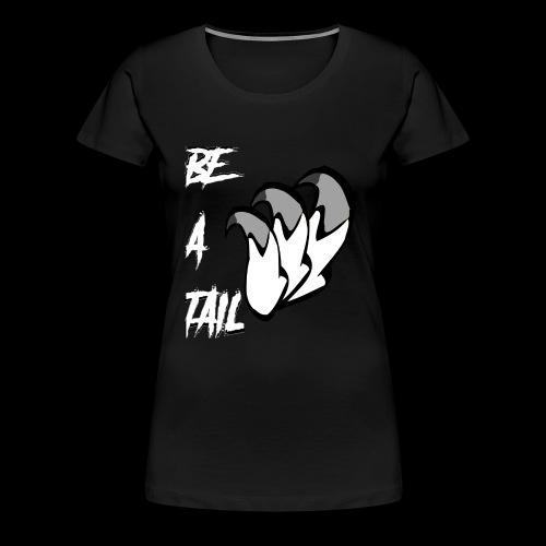 Be A Tail - Women's Premium T-Shirt