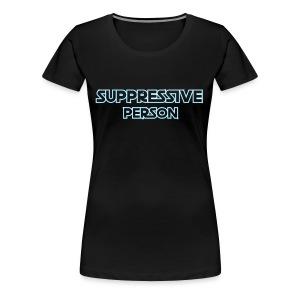Suppressive Person - Women's Premium T-Shirt