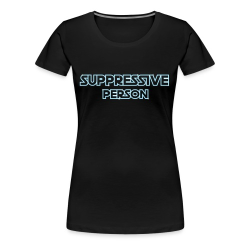 Suppressive Person - Women's Premium T-Shirt