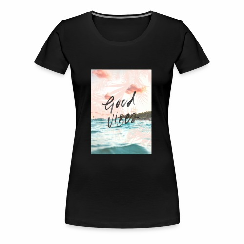 Good Vibes - Women's Premium T-Shirt