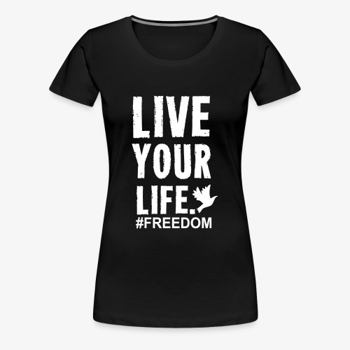 Live Your Life - Women's Premium T-Shirt