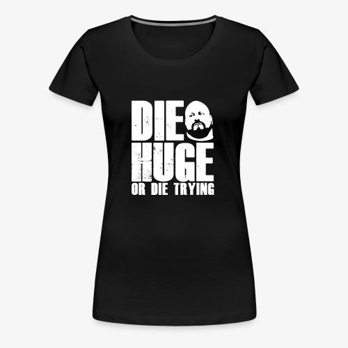 DIE HUGE tagline - Women's Premium T-Shirt