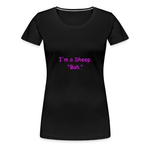 I'm a Sheep. Bah. - Women's Premium T-Shirt