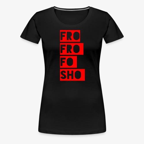 frofrofosho stacked - Women's Premium T-Shirt