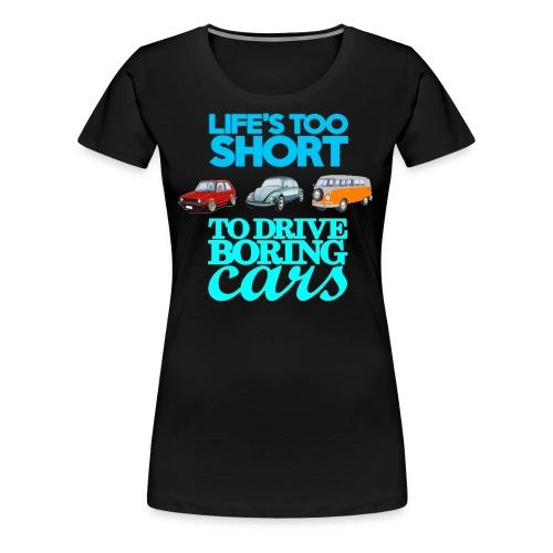 life's too short to drive boring cars - Women's Premium T-Shirt