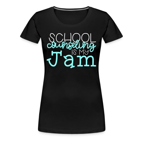 School Counseling is my Jam - Women's Premium T-Shirt