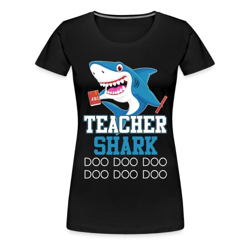 Teacher Shark Doo Doo Doo T-shirt - Women's Premium T-Shirt